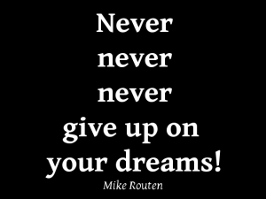 never never never give up on your dreams